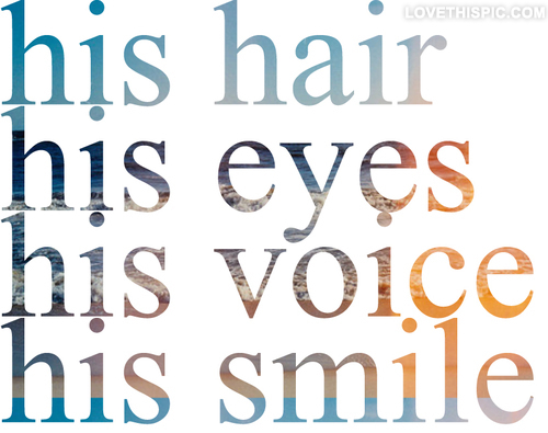 His Hair, His Eyes, His Voice, His Smile Pictures, Photos ...