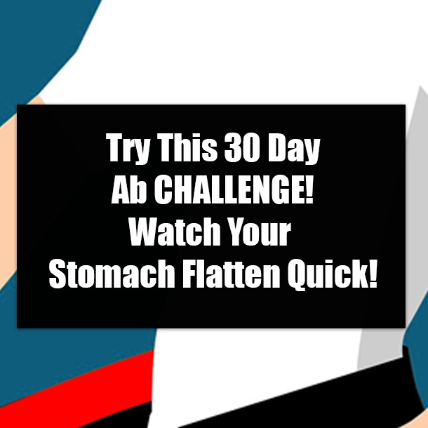 Try This 30 Day Ab CHALLENGE! Watch Your Stomach Flatten Quick!