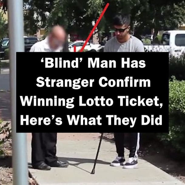 Blind Man Has Stranger Confirm Winning Lotto Ticket Here S