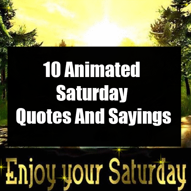 10 Animated Saturday Quotes And Sayings