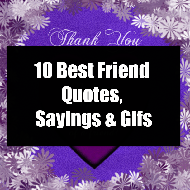 10 Best Friend Quotes, Sayings & Gifs