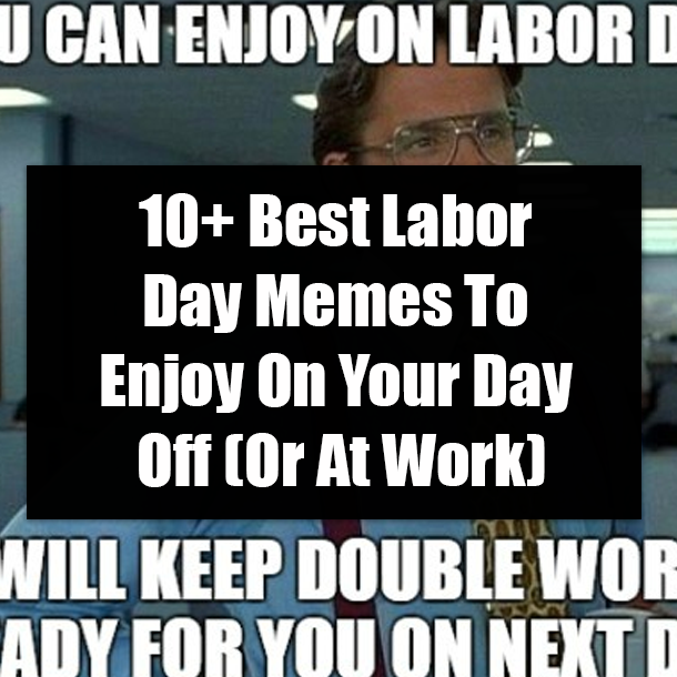 10 Best Labor Day Memes To Enjoy On Your Day Off Or At Work