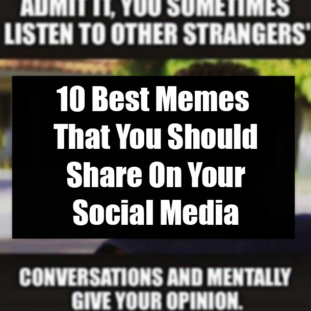 10 Best Memes That You Should Share On Your Social Media