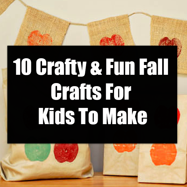 10 Crafty Fun Fall Crafts For Kids To Make