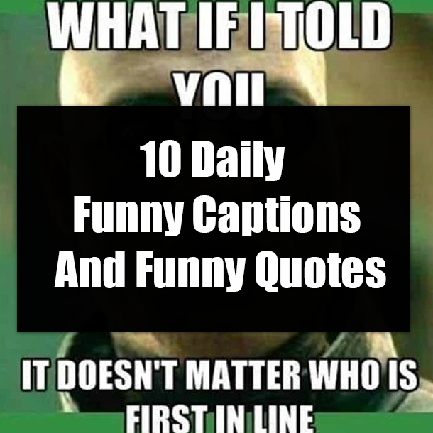 10 Daily Funny Captions And Funny Quotes
