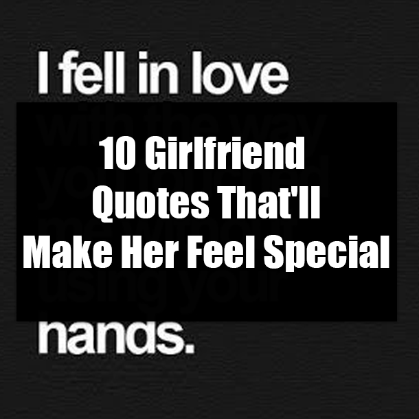 Girlfriend feel to make special do to what your How To