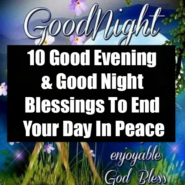 10 Good Evening & Good Night Blessings To End Your Day
