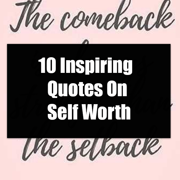 10 Inspiring Quotes On Self Worth