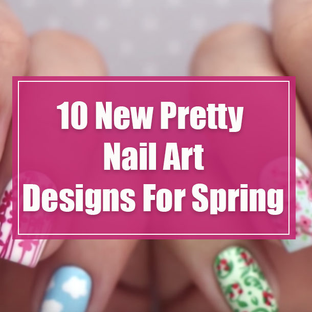 10 New Pretty Nail Art Designs For Spring 50885 1