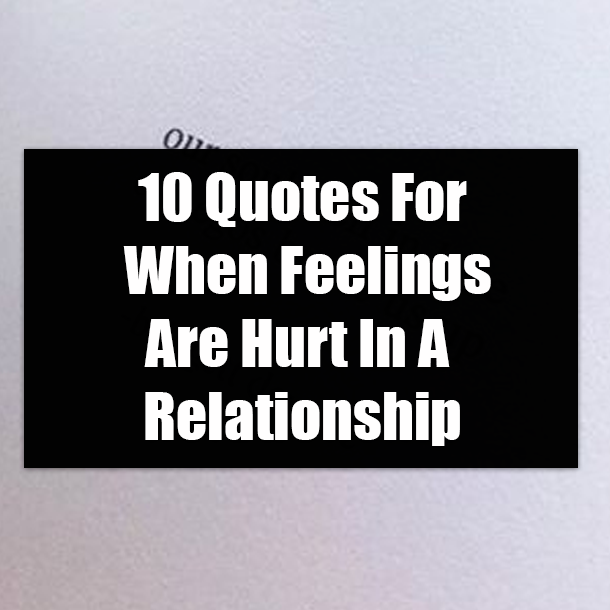 10 Quotes For When Feelings Are Hurt In A Relationship