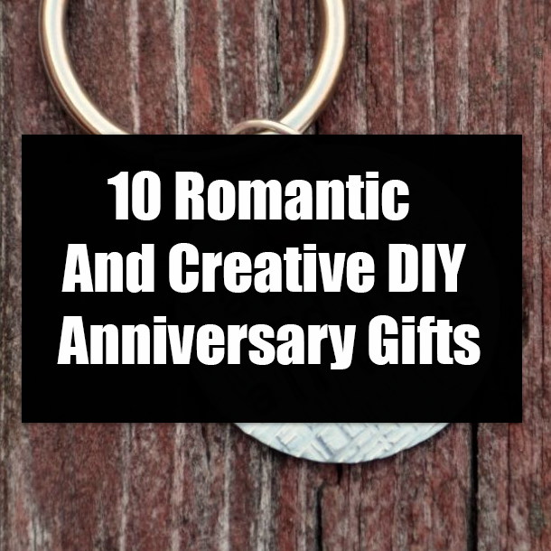 10 Romantic And Creative Diy Anniversary Gifts