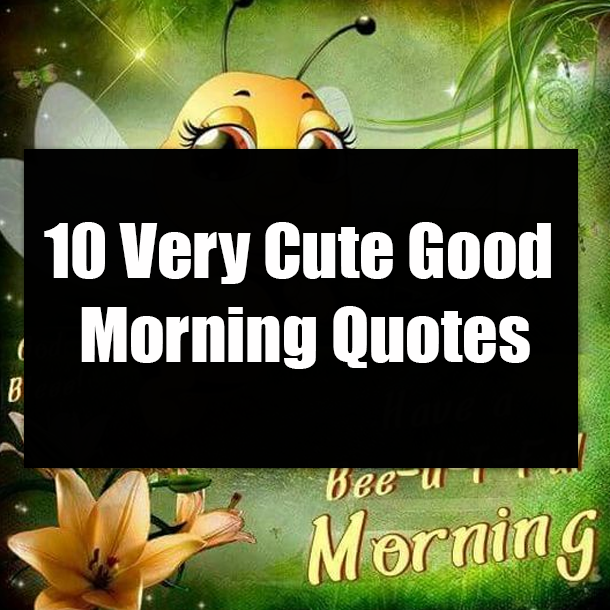 10 Very Cute Good Morning Quotes
