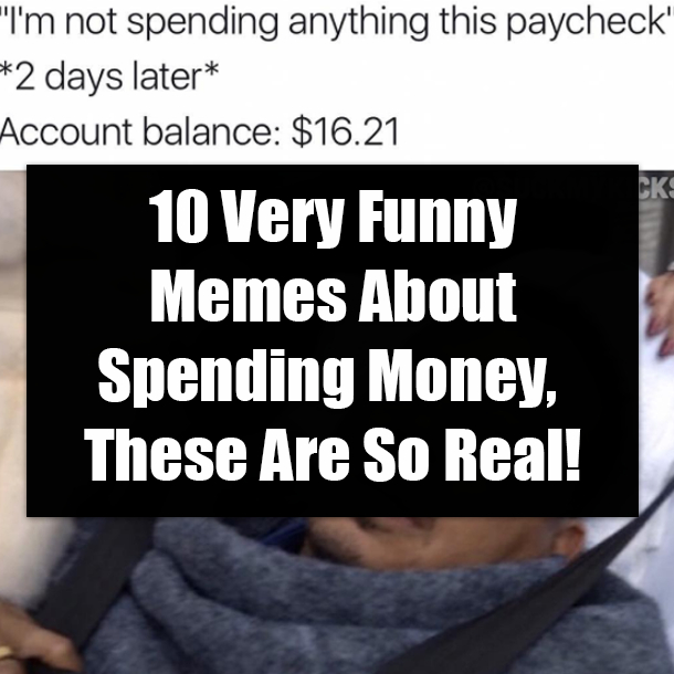 10 Very Funny Memes About Spending Money These Are So Real