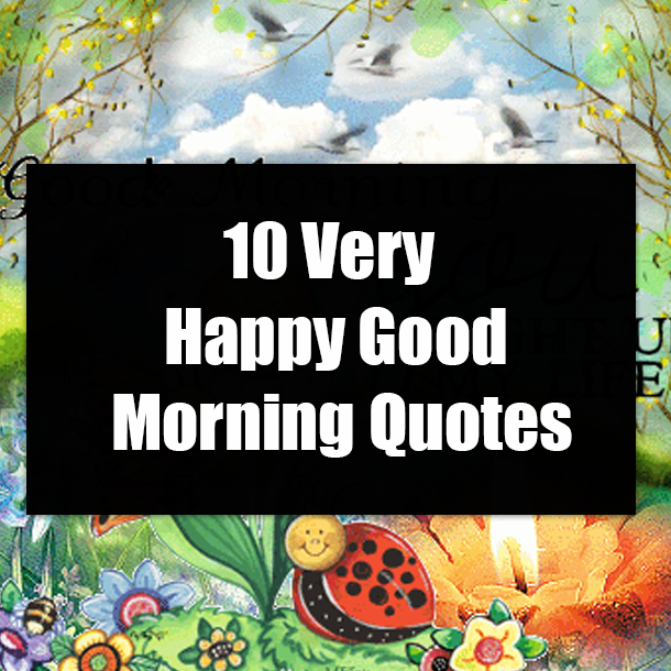 10 Very Happy Good Morning Quotes