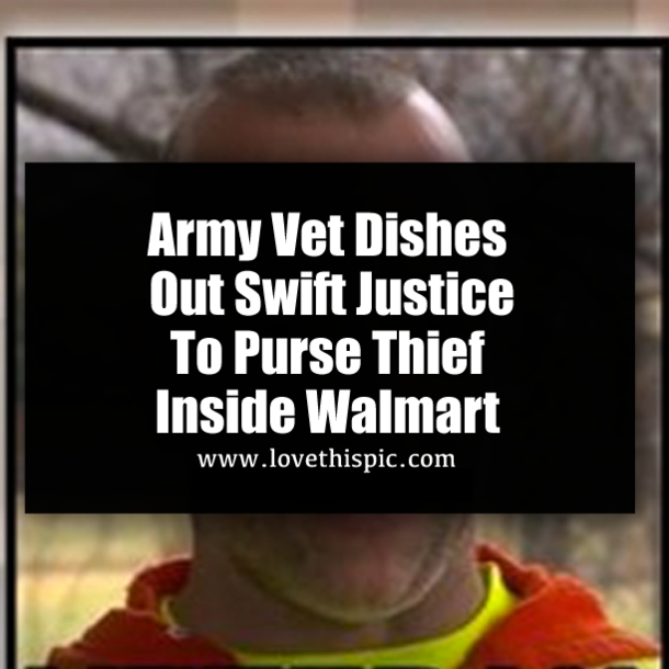 Army Vet Dishes Out Swift Justice To Purse Thief Inside Walmart