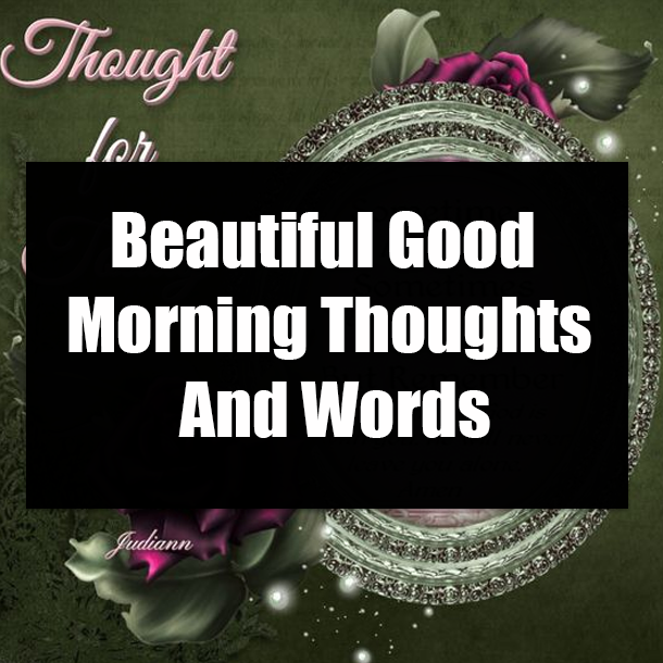 Beautiful Good Morning Thoughts And Words