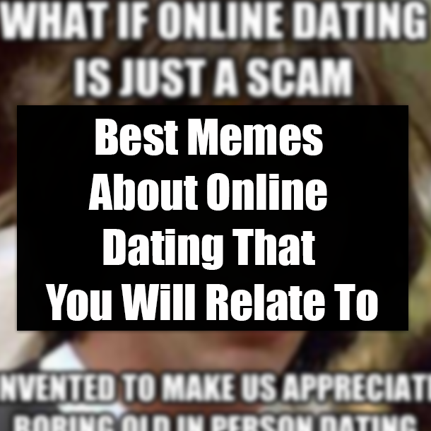 Best Memes About Online Dating That You Will Relate To