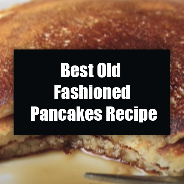 Best Old Fashioned Pancakes Recipe