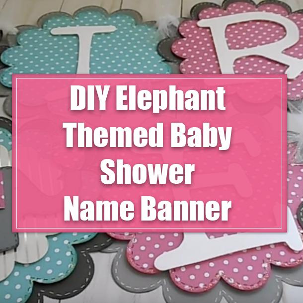 Diy Elephant Themed Baby Shower Name Banner