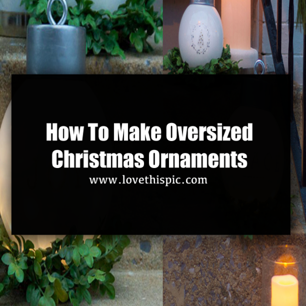 How To Make Oversized Christmas Ornaments