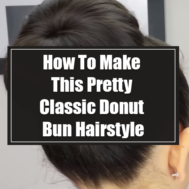 How To Make This Pretty Classic Donut Bun Hairstyle
