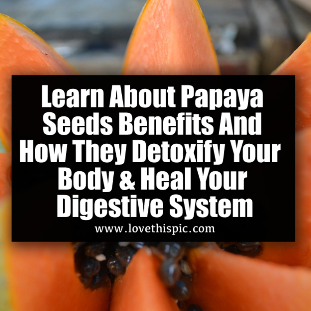 Learn About Papaya Seeds Benefits And How They Detoxify