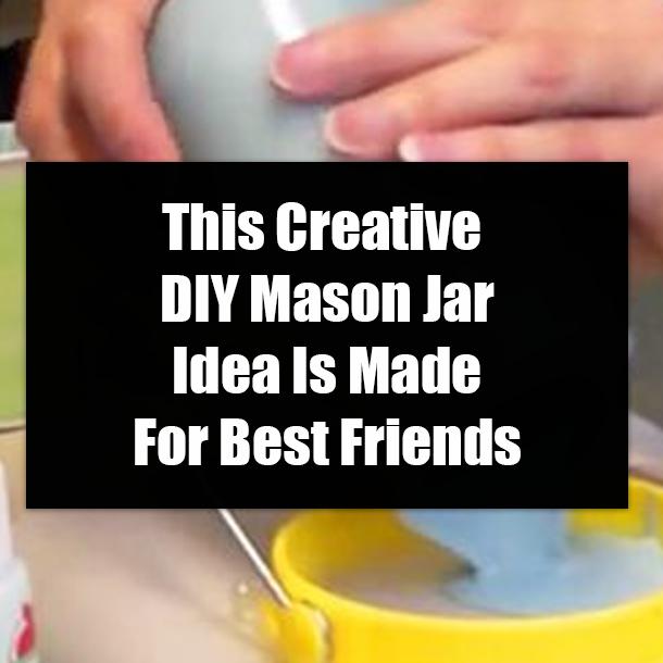 This Creative Diy Mason Jar Idea Is Made For Best Friends